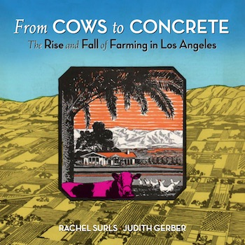 """Book cover image for """"From Cows to Concrete: How Farming Transformed Los Angeles County"""" © 2016 by Rachel Surls and Judith Gerber, published by Angel City Press. All rights reserved. Image used with permission."""